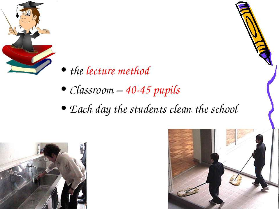 the lecture method Classroom – 40-45 pupils Each day the students clean the s...