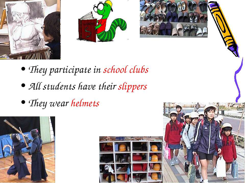 They participate in school clubs All students have their slippers They wear h...