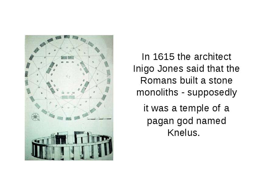 In 1615 the architect Inigo Jones said that the Romans built a stone monolith...