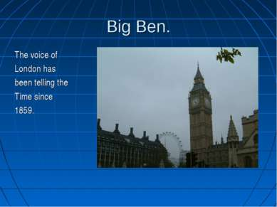 Big Ben. The voice of London has been telling the Time since 1859.