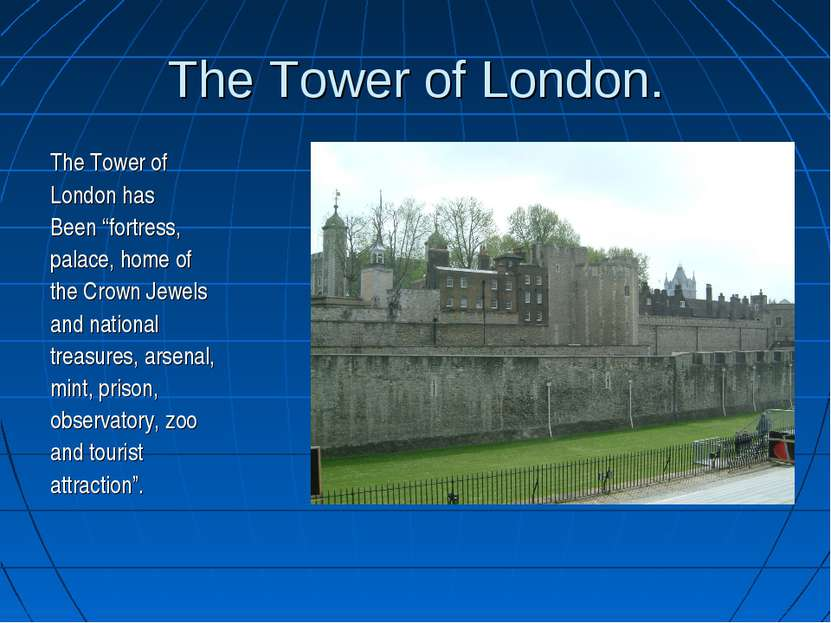 "The Tower of London. The Tower of London has Been ""fortress, palace, home of ..."