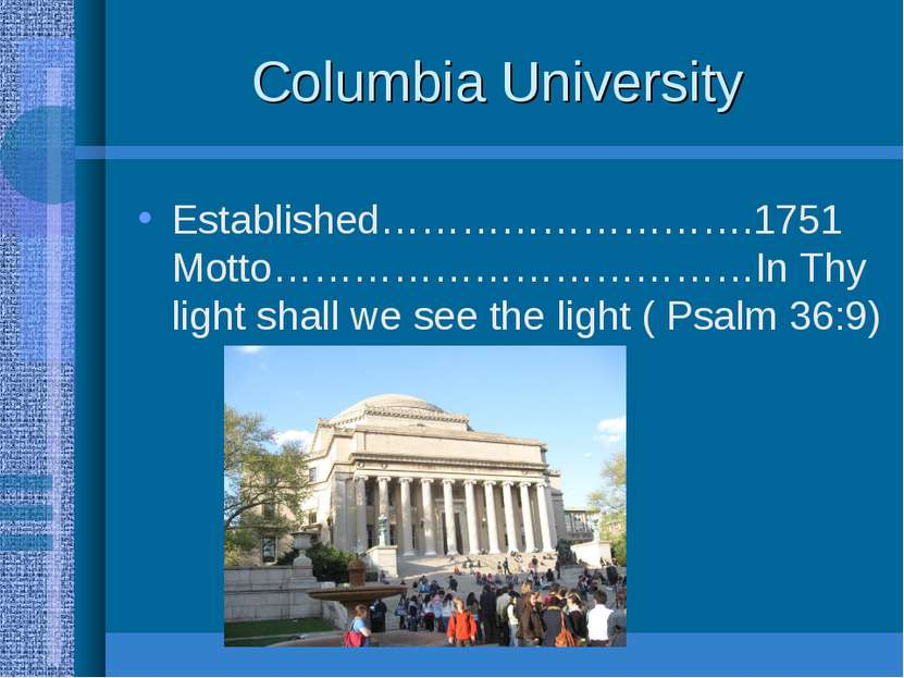 Columbia University Established……………………….1751 Motto………………………………In Thy light s...