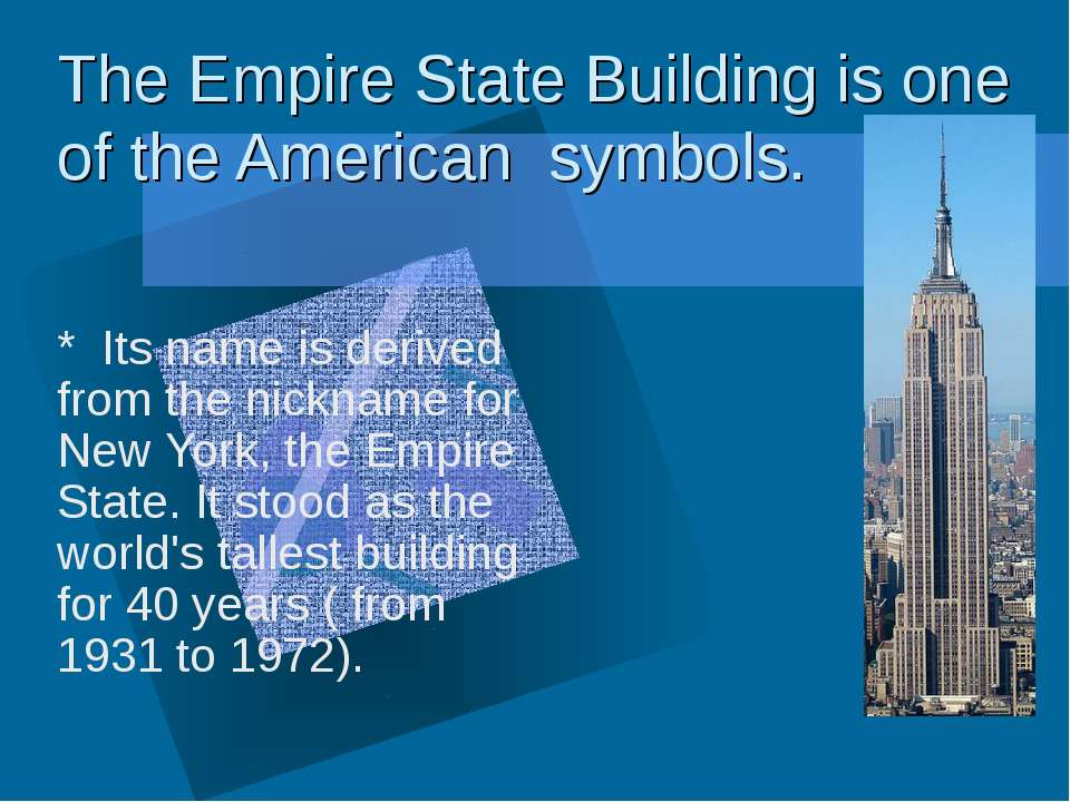 The Empire State Building is one of the American symbols. * Its name is deriv...