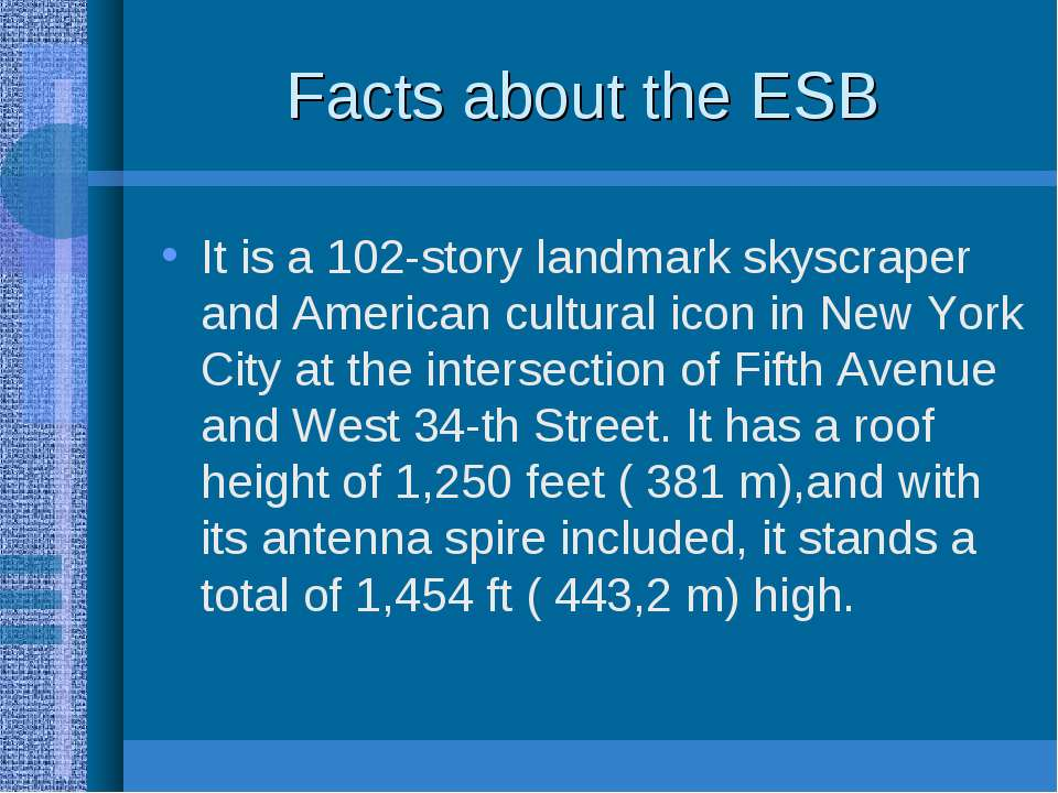 Facts about the ESB It is a 102-story landmark skyscraper and American cultur...