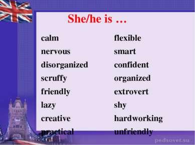 She/he is …