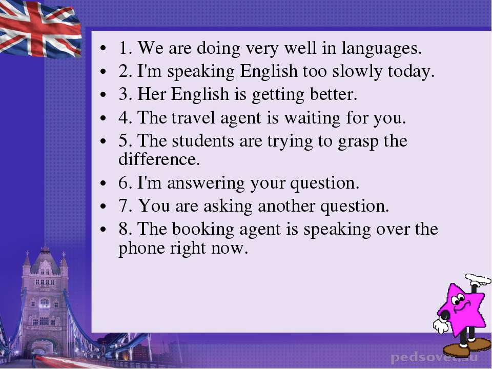 1. We are doing very well in languages. 2. I'm speaking English too slowly to...