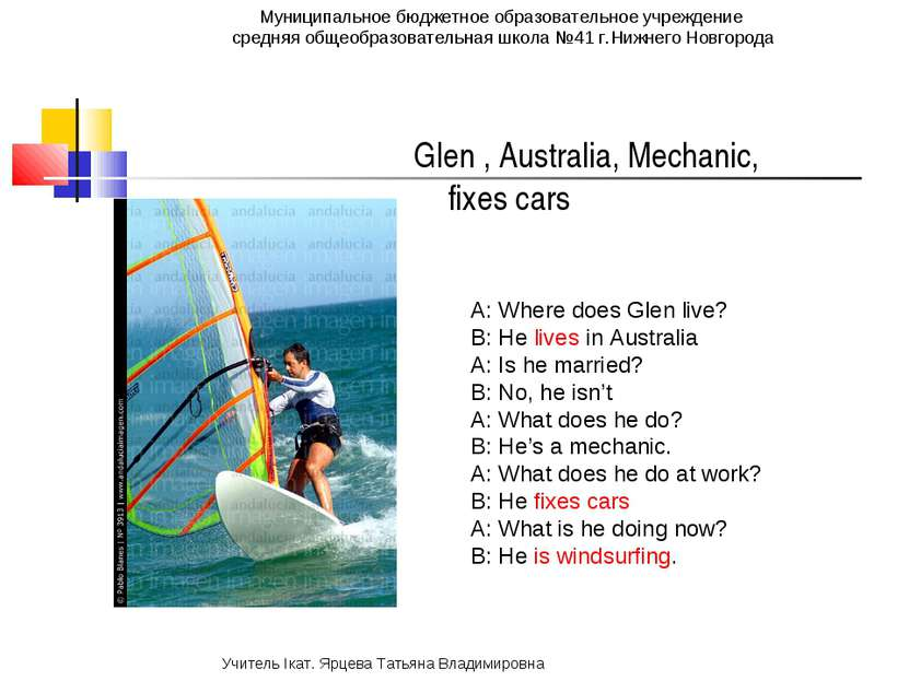 Glen , Australia, Mechanic, fixes cars A: Where does Glen live? B: He lives i...
