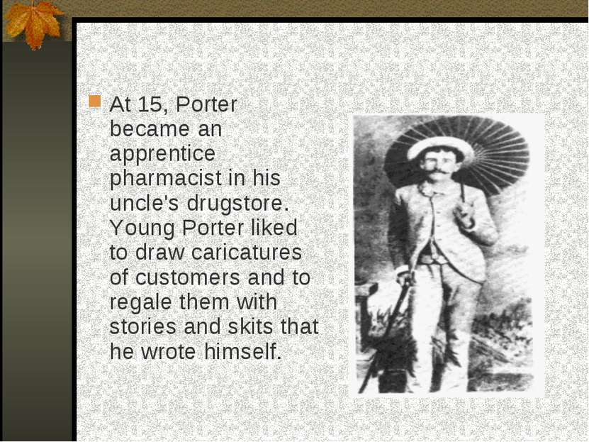 At 15, Porter became an apprentice pharmacist in his uncle's drugstore. Young...