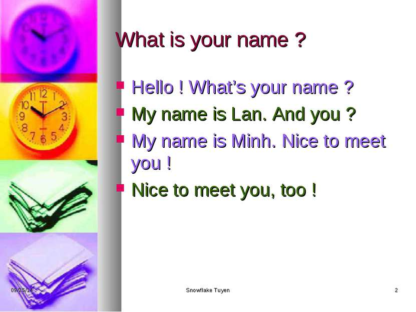 What is your name ? Hello ! What's your name ? My name is Lan. And you ? My n...