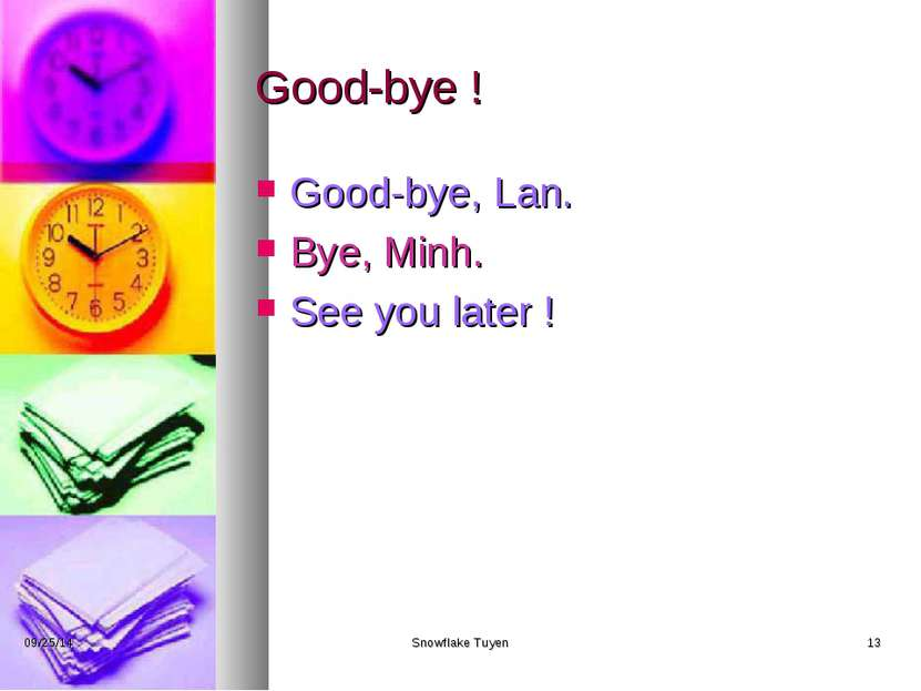 Good-bye ! Good-bye, Lan. Bye, Minh. See you later ! * Snowflake Tuyen * Snow...
