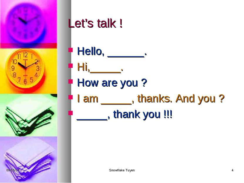Let's talk ! Hello, ______. Hi,_____. How are you ? I am _____, thanks. And y...
