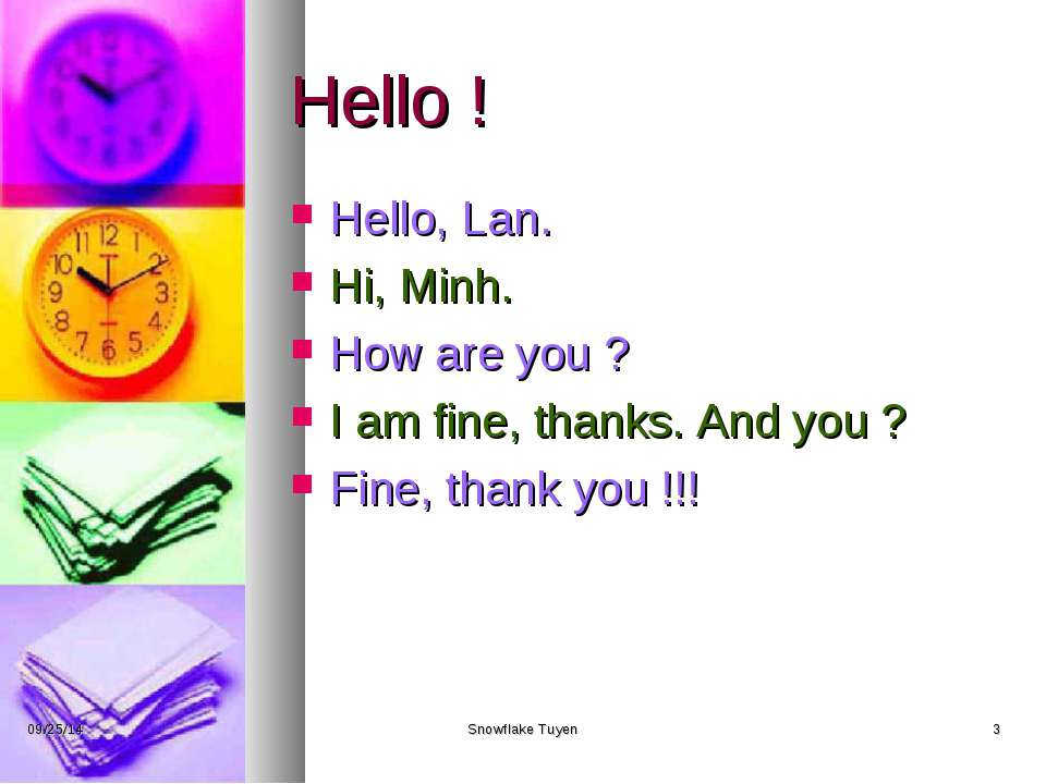 Hello ! Hello, Lan. Hi, Minh. How are you ? I am fine, thanks. And you ? Fine...