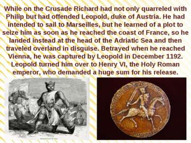 While on the Crusade Richard had not only quarreled with Philip but had offen...