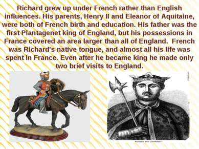 Richard grew up under French rather than English influences. His parents, Hen...