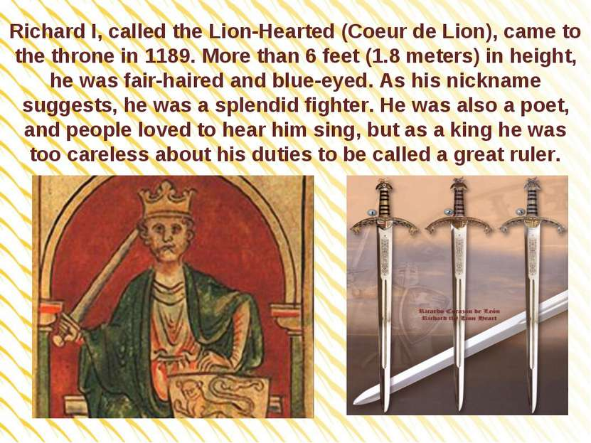 Richard I, called the Lion-Hearted (Coeur de Lion), came to the throne in 118...