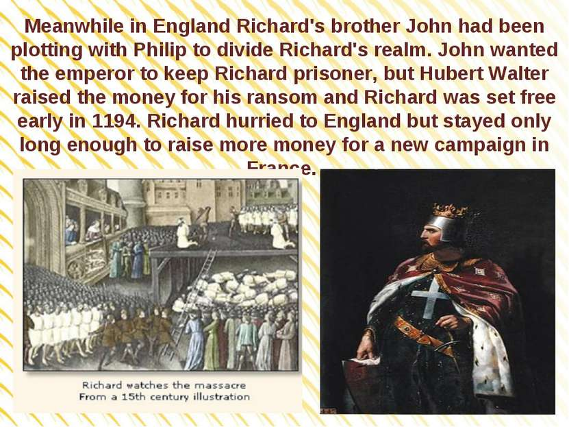 Meanwhile in England Richard's brother John had been plotting with Philip to ...