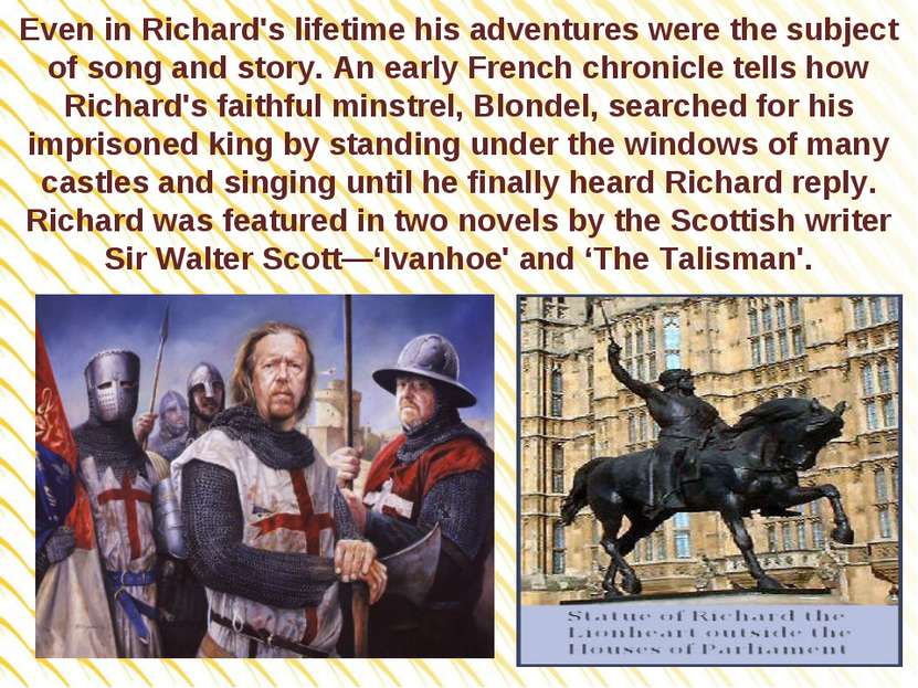 Even in Richard's lifetime his adventures were the subject of song and story....