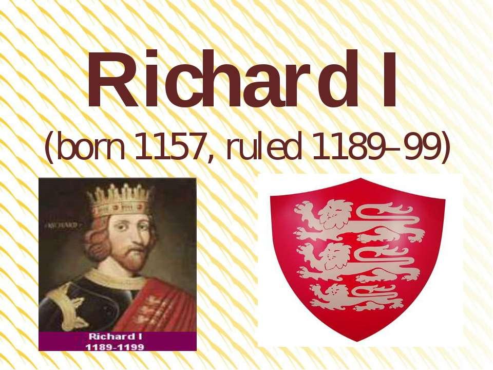 Richard I (born 1157, ruled 1189–99)