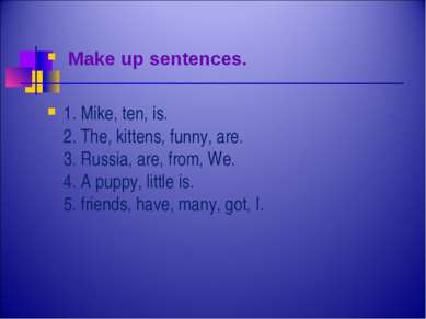 Make up sentences. 1. Mike, ten, is. 2. The, kittens, funny, are. 3. Russia, ...
