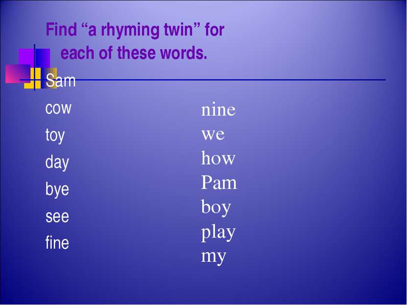 "Find ""a rhyming twin"" for each of these words. Sam cow toy day bye see fine n..."