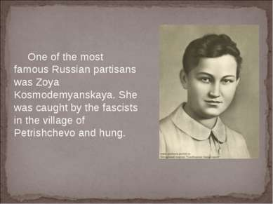 One of the most famous Russian partisans was Zoya Kosmodemyanskaya. She was c...