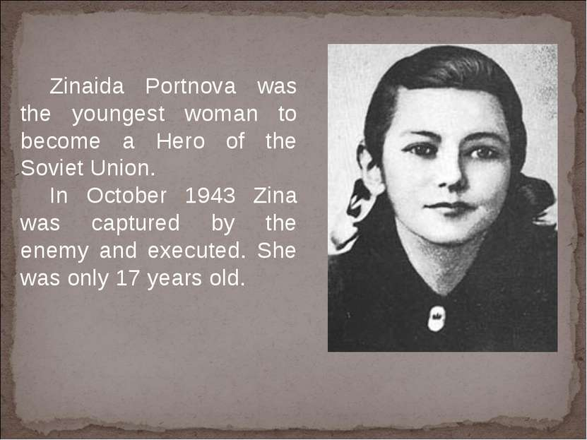 Zinaida Portnova was the youngest woman to become a Hero of the Soviet Union....