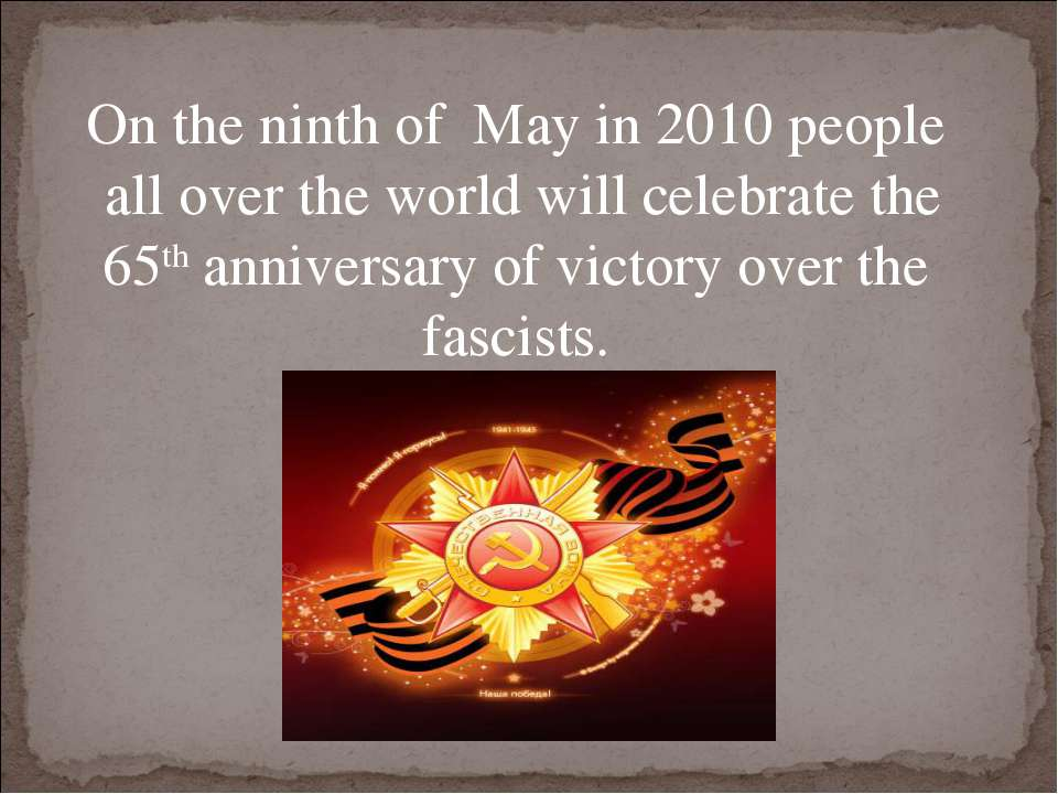 On the ninth of May in 2010 people all over the world will celebrate the 65th...