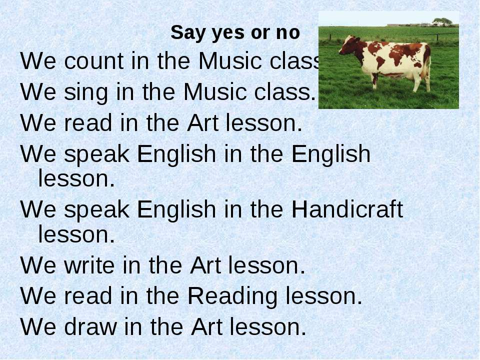 Say yes or no We count in the Music class. We sing in the Music class. We rea...