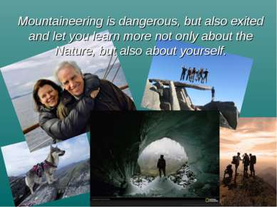 Mountaineering is dangerous, but also exited and let you learn more not only ...