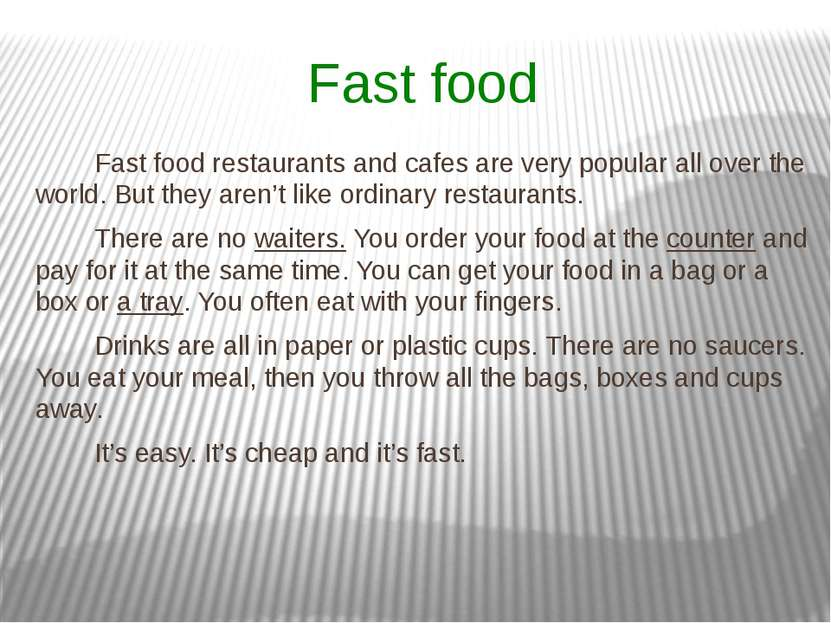 Fast food Fast food restaurants and cafes are very popular all over the world...