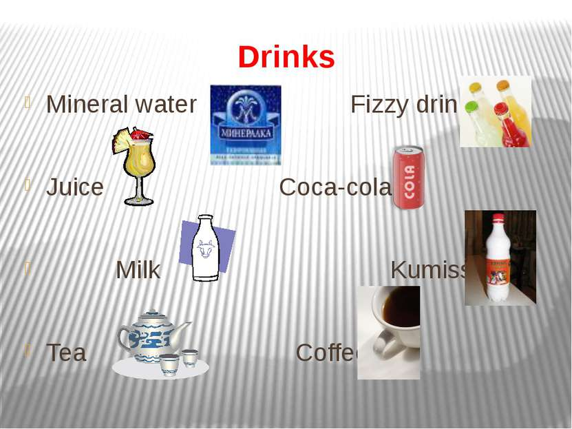 Drinks Mineral water Fizzy drink Juice Coca-cola Milk Kumiss Tea Coffee