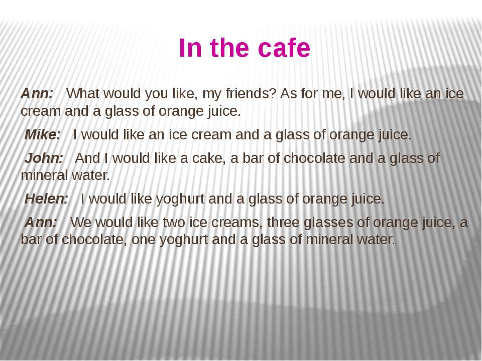 In the cafe Ann: What would you like, my friends? As for me, I would like an ...