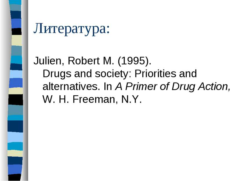 Литература: Julien, Robert M. (1995). Drugs and society: Priorities and alter...