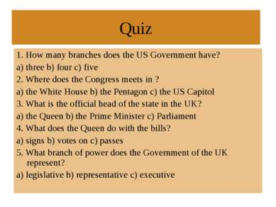 Quiz 1. How many branches does the US Government have? a) three b) four c) fi...