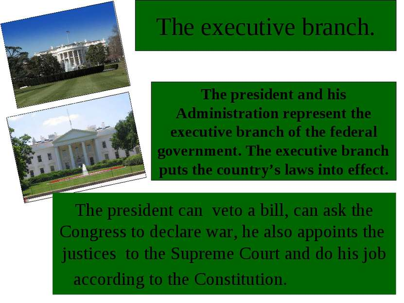 The president can veto a bill, can ask the Congress to declare war, he also a...