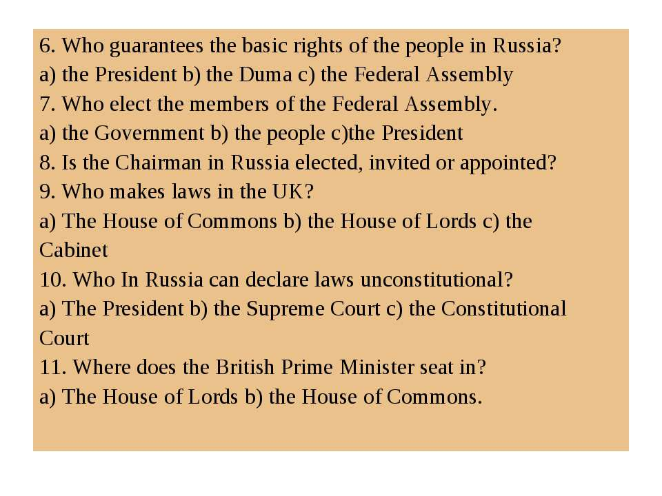 6. Who guarantees the basic rights of the people in Russia? a) the President ...