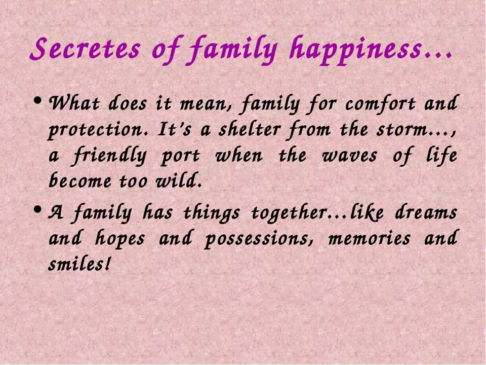 Secretes of family happiness… What does it mean, family for comfort and prote...