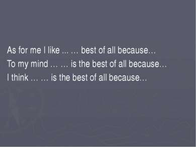As for me I like ... … best of all because… To my mind … … is the best of all...