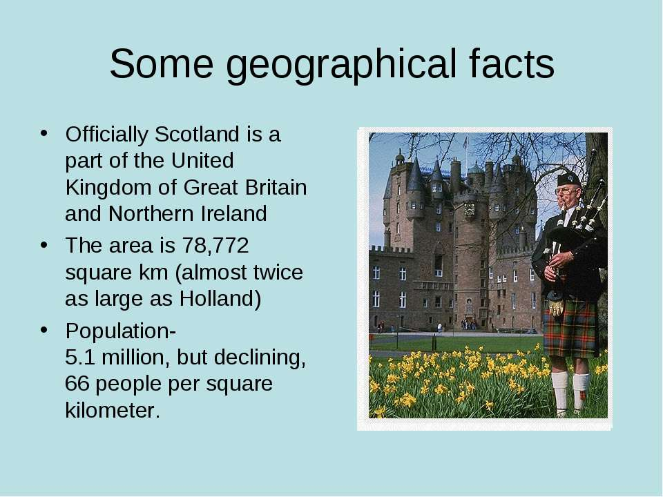 Some geographical facts Officially Scotland is a part of the United Kingdom o...