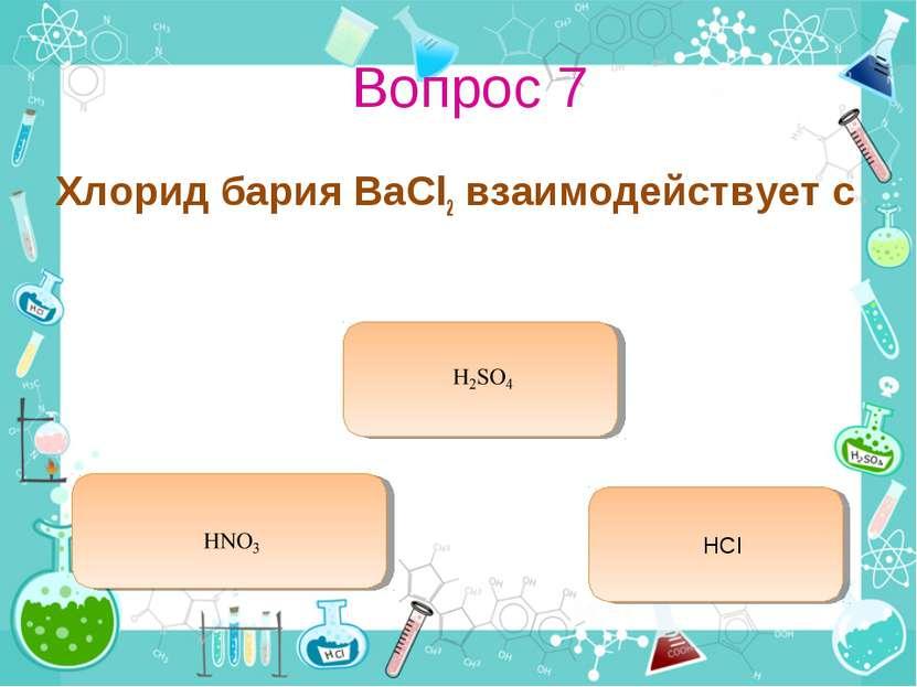 Вопрос 7 Хлорид бария BaCl2 взаимодействует с HCl