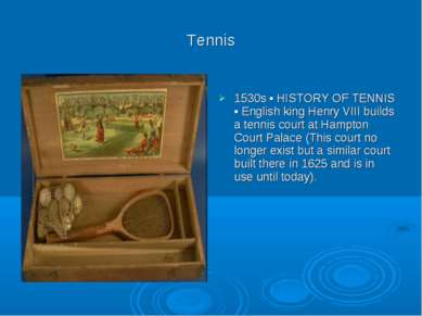 Tennis 1530s ▪ HISTORY OF TENNIS ▪ English king Henry VIII builds a tennis co...