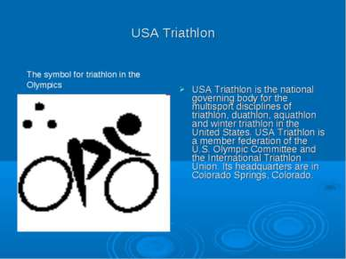 USA Triathlon USA Triathlon is the national governing body for the multisport...