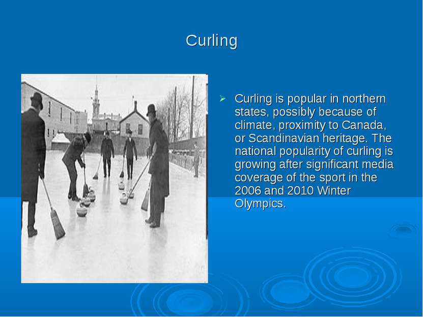 Curling Curling is popular in northern states, possibly because of climate, p...