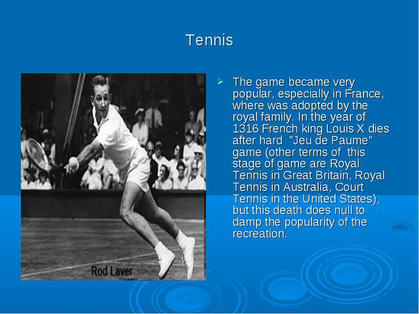 Tennis The game became very popular, especially in France, where was adopted ...