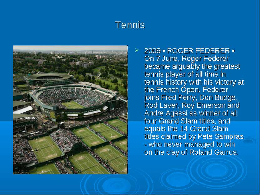 Tennis 2009 ▪ ROGER FEDERER ▪ On 7 June, Roger Federer became arguably the gr...