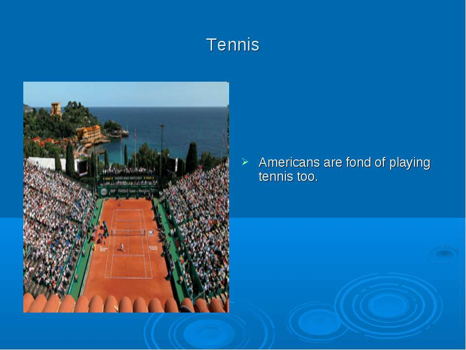 Tennis Americans are fond of playing tennis too.