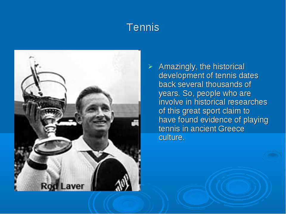 Tennis Amazingly, the historical development of tennis dates back several tho...