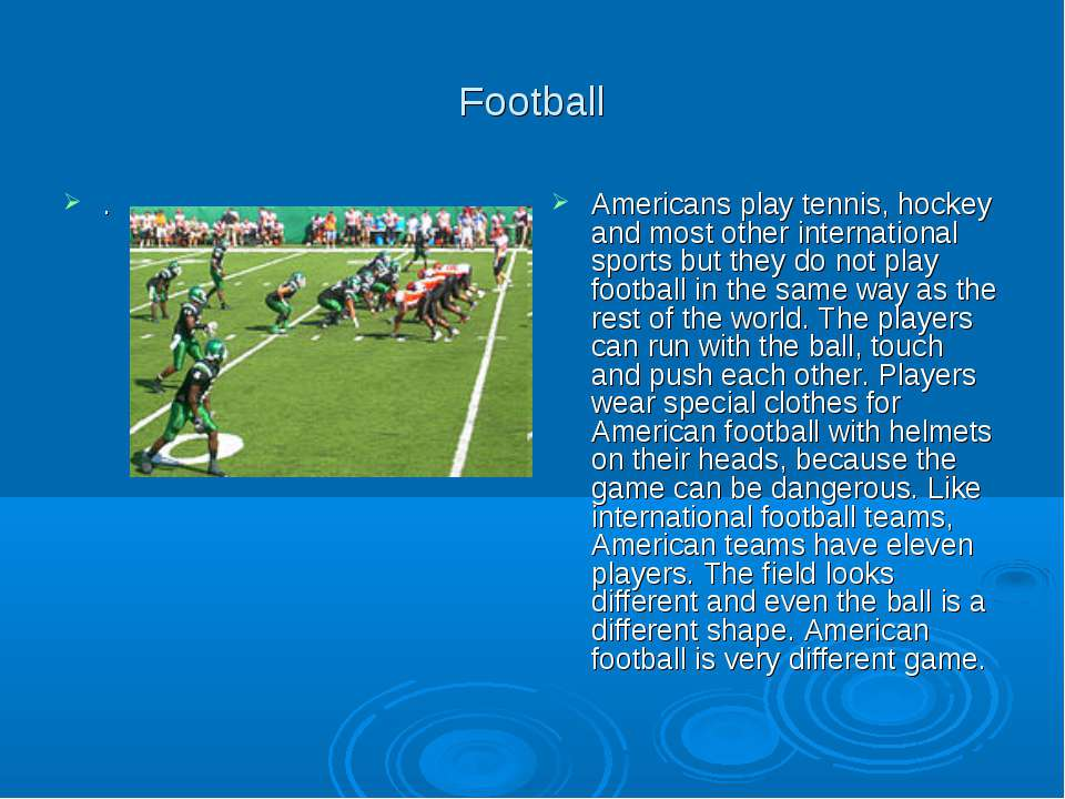 Football . Americans play tennis, hockey and most other international sports ...