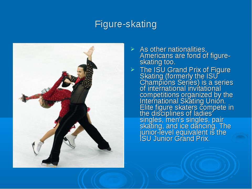 Figure-skating As other nationalities, Americans are fond of figure-skating t...