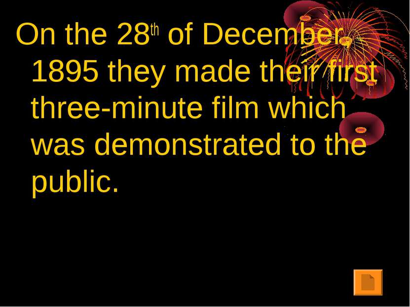 On the 28th of December, 1895 they made their first three-minute film which w...